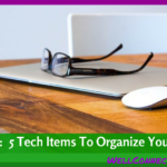 5 Gadgets To Help Organize Your Life
