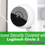Home Security Covered with Logitech Circle 2